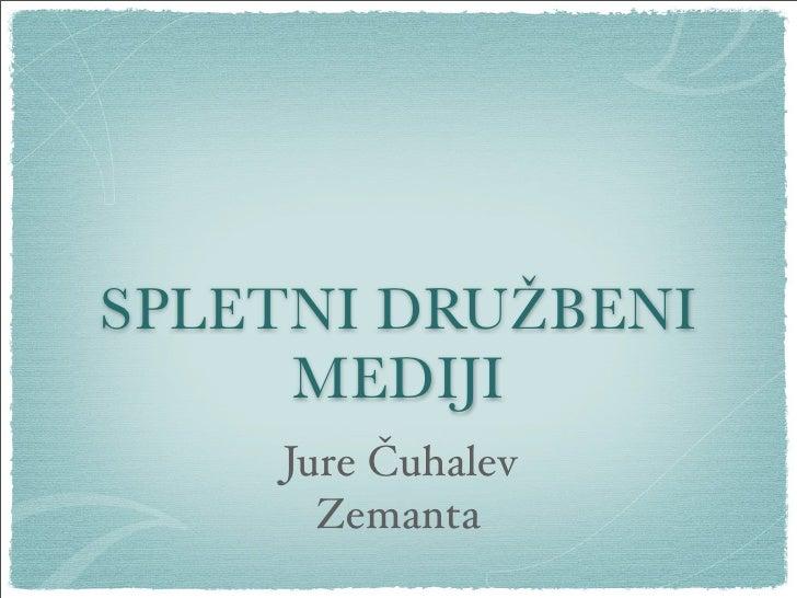 SPLETNI DRUŽBENI      MEDIJI     Jure Čuhalev       Zemanta