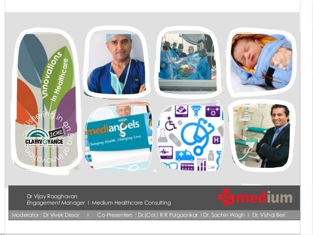 Dr Vijay Raaghavan     Engagement Manager I Medium Healthcare ConsultingModerator : Dr Vivek Desai   I   Co-Presenters : D...