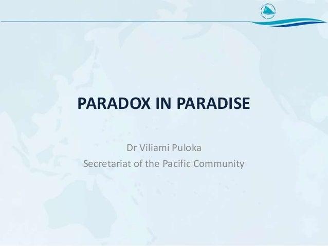 PARADOX IN PARADISE Dr Viliami Puloka Secretariat of the Pacific Community