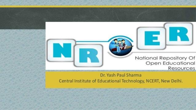 Dr. Yash Paul Sharma Central Institute of Educational Technology, NCERT, New Delhi.