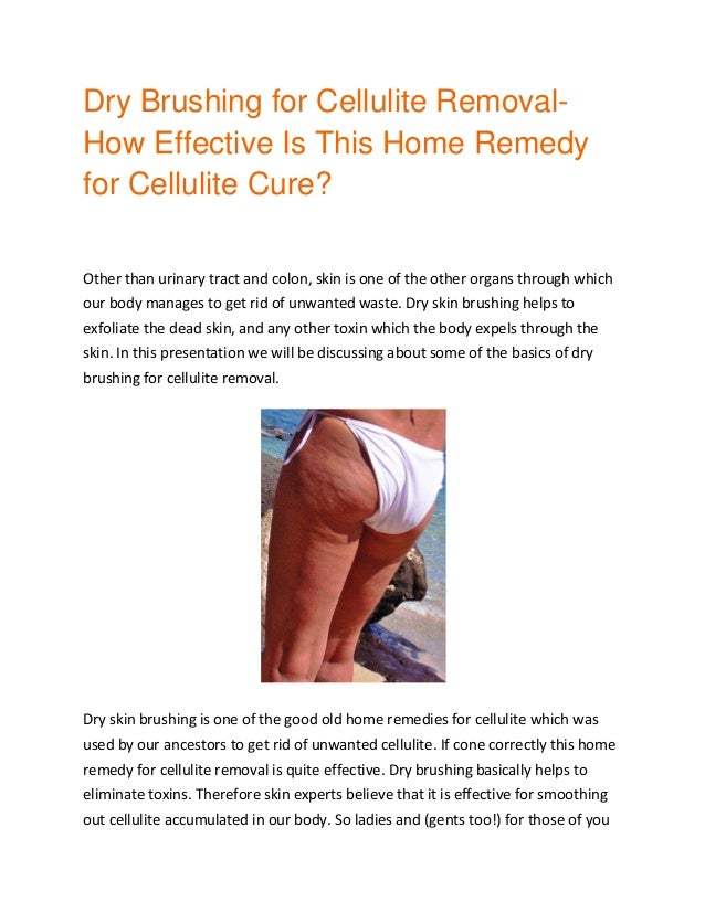 Dry Brushing for Cellulite Removal- How Effective Is This Home Remedy for Cellulite Cure? Other than urinary tract and col...