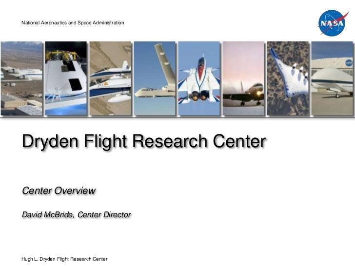 National Aeronautics and Space AdministrationDryden Flight Research CenterCenter OverviewDavid McBride, Center DirectorHug...