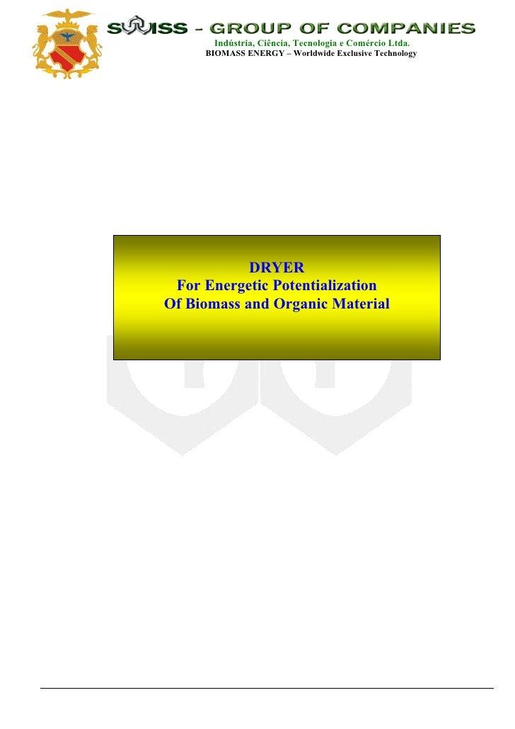 Indústria, Ciência, Tecnologia e Comércio Ltda.      BIOMASS ENERGY – Worldwide Exclusive Technology                 DRYER...