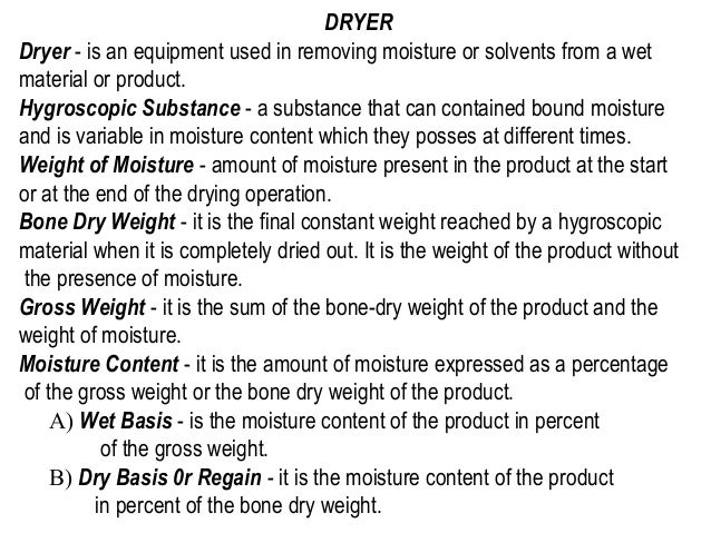 DRYERDryer - is an equipment used in removing moisture or solvents from a wetmaterial or product.Hygroscopic Substance - a...
