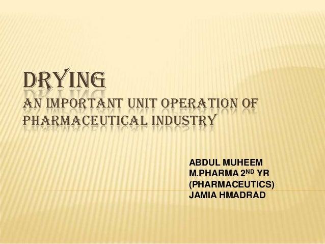 DRYINGAN IMPORTANT UNIT OPERATION OFPHARMACEUTICAL INDUSTRY                     ABDUL MUHEEM                     M.PHARMA ...