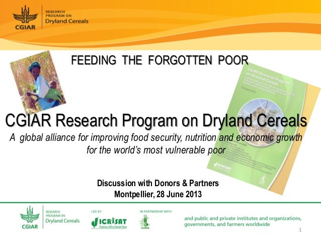 FEEDING THE FORGOTTEN POOR CGIAR Research Program on Dryland Cereals A global alliance for improving food security, nutrit...