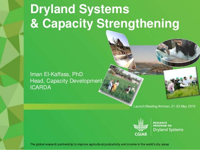 Launch Meeting Amman, 21-23 May 2013Dryland Systems& Capacity StrengtheningThe global research partnership to improve agri...
