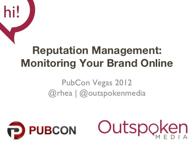 Reputation Management:Monitoring Your Brand Online       PubCon Vegas 2012     @rhea | @outspokenmedia