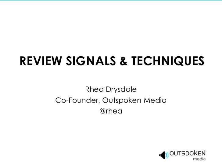 REVIEW SIGNALS & TECHNIQUES Rhea Drysdale Co-Founder, Outspoken Media @rhea