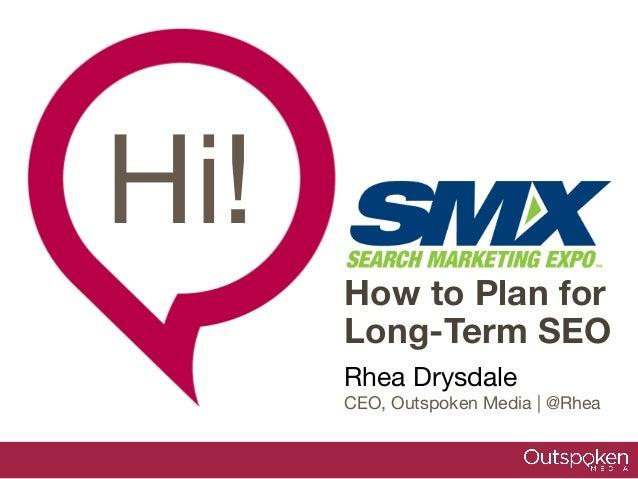 Hi! Rhea Drysdale CEO, Outspoken Media | @Rhea  How to Plan for Long-Term SEO