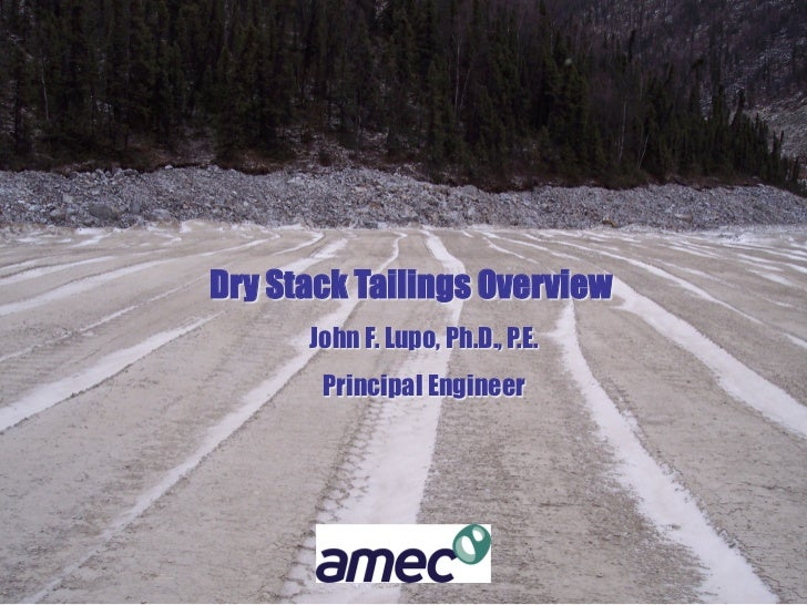Dry Stack Tailings Overview      John F. Lupo, Ph.D., P.E.       Principal Engineer