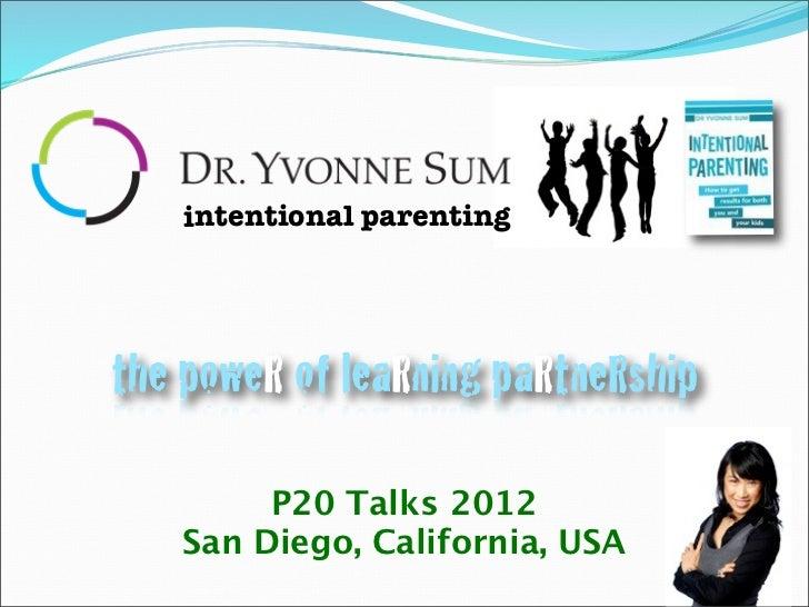 intentional parentingthe poweR of leaRning paRtneRship        P20 Talks 2012   San Diego, California, USA