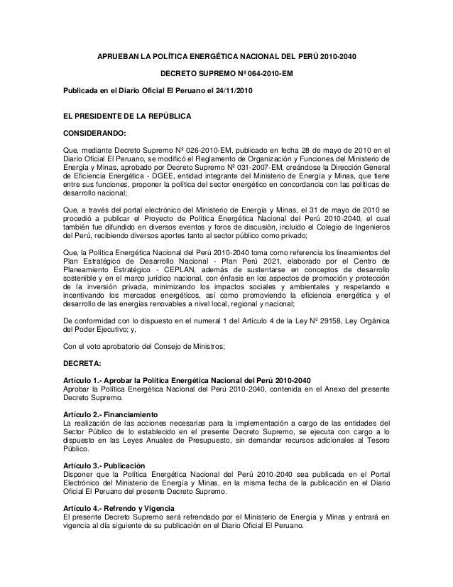 APRUEBAN LA POLÍTICA ENERGÉTICA NACIONAL DEL PERÚ 2010-2040 DECRETO SUPREMO Nº 064-2010-EM Publicada en el Diario Oficial ...