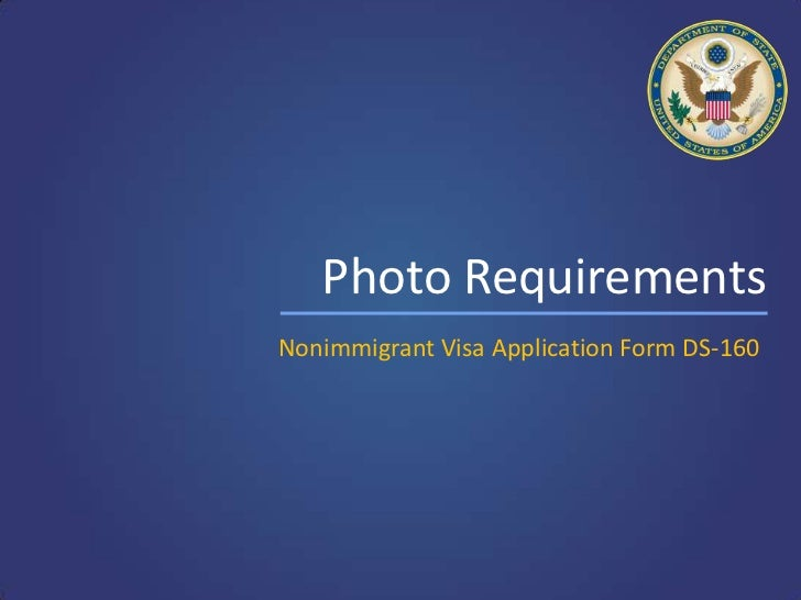 Photo RequirementsNonimmigrant Visa Application Form DS-160