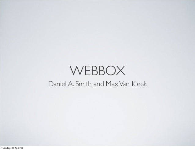 WEBBOXDaniel A. Smith and MaxVan KleekTuesday, 23 April 13