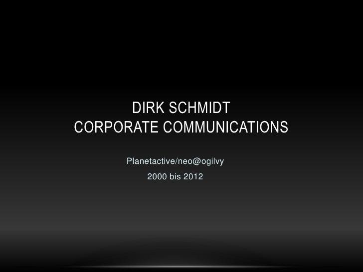 DIRK SCHMIDTCORPORATE COMMUNICATIONS     Planetactive/neo@ogilvy         2000 bis 2012
