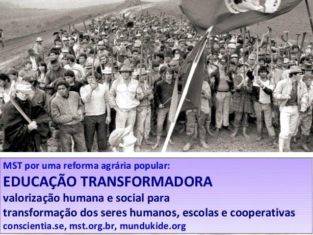 MST – luta pela reforma agrária e soberania popular EDUCAÇÃO PARA VALORIZAÇÃO HUMANA E SOCIAL A abordagem é desenvolvida c...