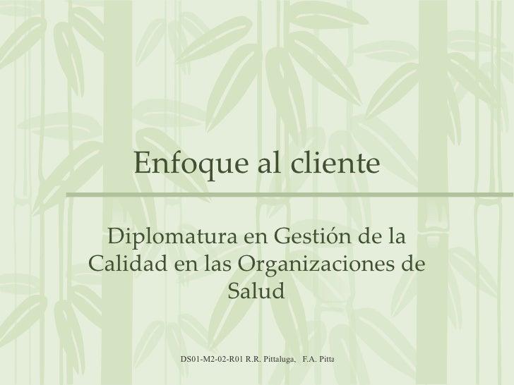 Enfoque al cliente   Diplomatura en Gestión de la Calidad en las Organizaciones de               Salud          DS01-M2-02...