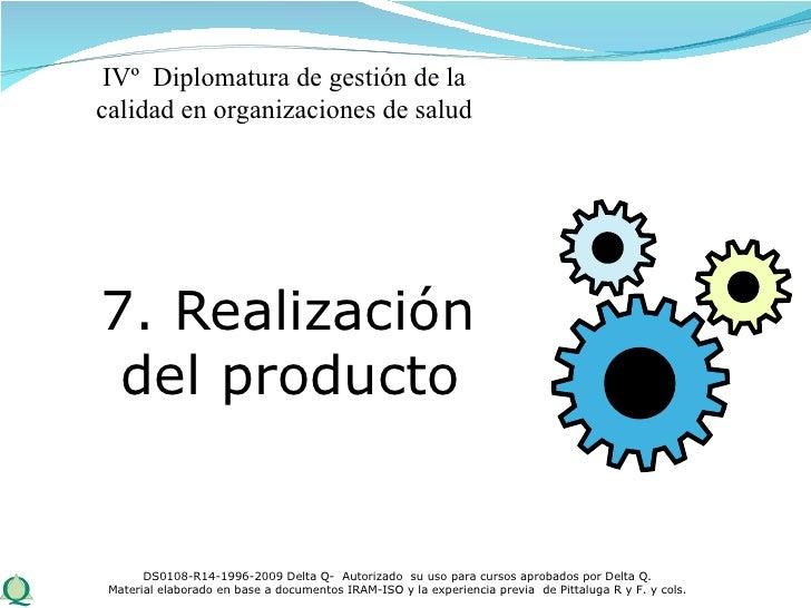 <ul><li>7. Realización del producto  </li></ul>DS0108-R14-1996-2009 Delta Q-  Autorizado  su uso para cursos aprobados por...