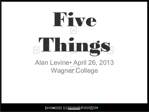 FiveThingsAlan Levine• April 26, 2013Wagner College