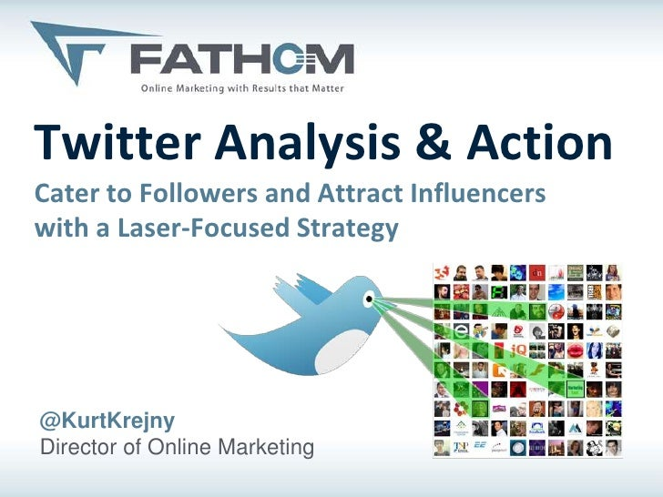 Twitter Analysis & ActionCater to Followers and Attract Influencerswith a Laser-Focused Strategy@KurtKrejnyDirector of Onl...