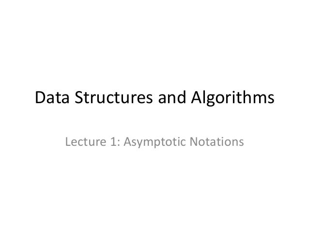 Data Structures and Algorithms Lecture 1: Asymptotic Notations