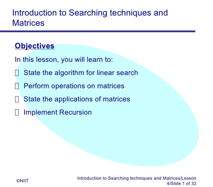 Introduction to Searching techniques andMatricesObjectivesIn this lesson, you will learn to: State the algorithm for linea...