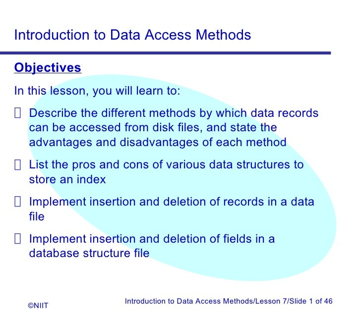 Introduction to Data Access MethodsObjectivesIn this lesson, you will learn to: Describe the different methods by which da...