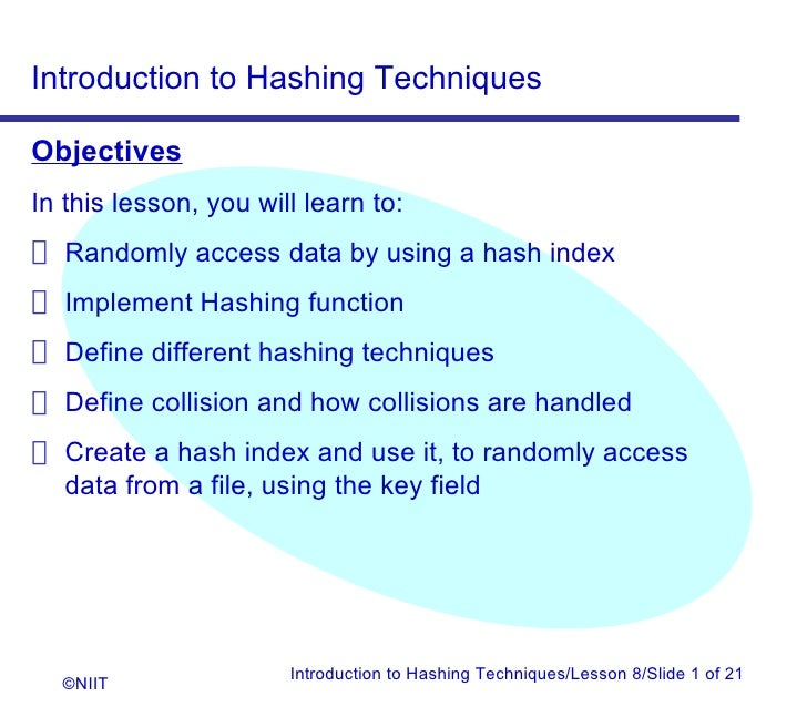 Introduction to Hashing TechniquesObjectivesIn this lesson, you will learn to: Randomly access data by using a hash index ...