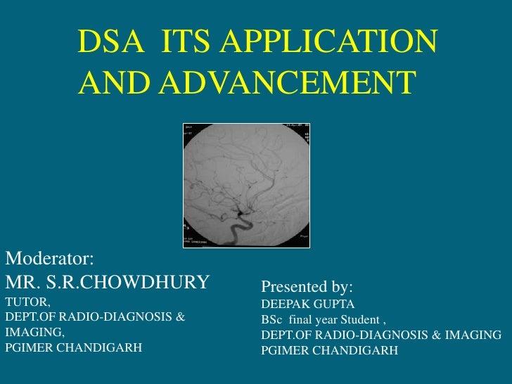 DSA  ITS APPLICATION AND ADVANCEMENT<br />Moderator:<br />MR. S.R.CHOWDHURY<br />TUTOR,<br />DEPT.OF RADIO-DIAGNOSIS & IMA...