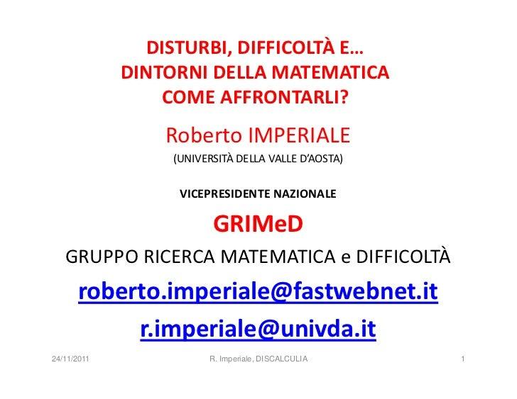 DISTURBI, DIFFICOLTÀ E…             DINTORNI DELLA MATEMATICA                 COME AFFRONTARLI?                 Roberto IM...
