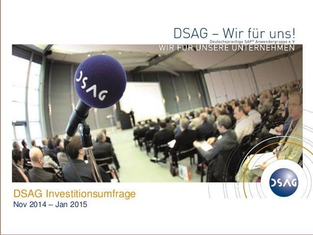 © 1 DSAG e.V. DSAG Investitionsumfrage Nov 2014 – Jan 2015