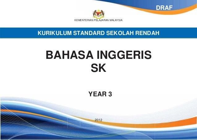 KEMENTERIAN PELAJARAN MALAYSIA KURIKULUM STANDARD SEKOLAH RENDAH BAHASA INGGERIS SK YEAR 3 2012 DRAF