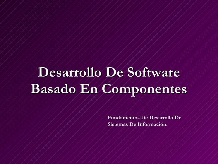 Desarrollo De Software Basado En Componentes Fundamentos De Desarrollo De Sistemas De Información.