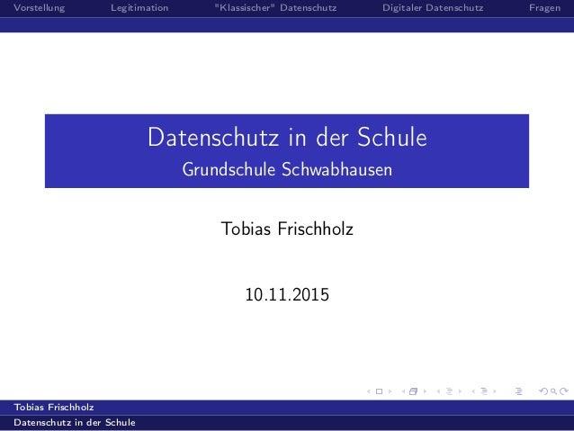 """Vorstellung Legitimation """"Klassischer"""" Datenschutz Digitaler Datenschutz Fragen Datenschutz in der Schule Grundschule Schw..."""