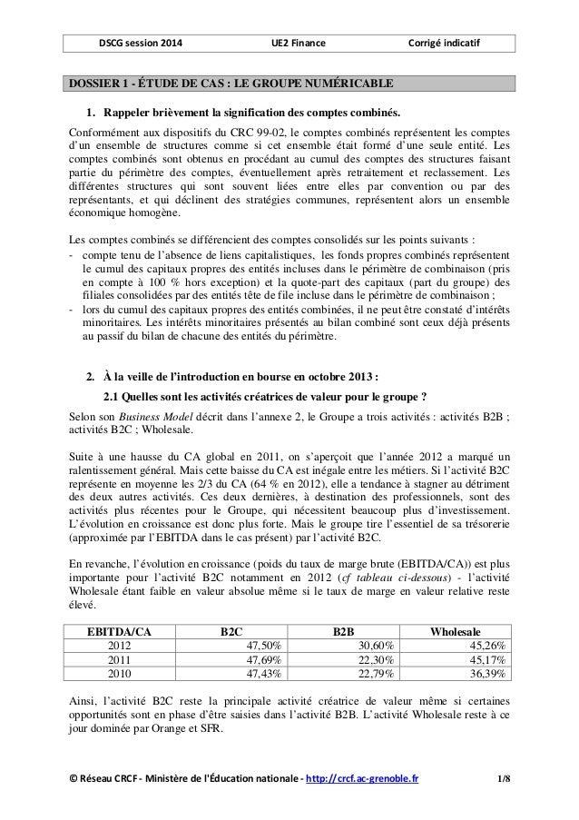 DSCG session 2014 UE2 Finance Corrigé indicatif DOSSIER 1 - ÉTUDE DE CAS : LE GROUPE NUMÉRICABLE 1. Rappeler brièvement la...
