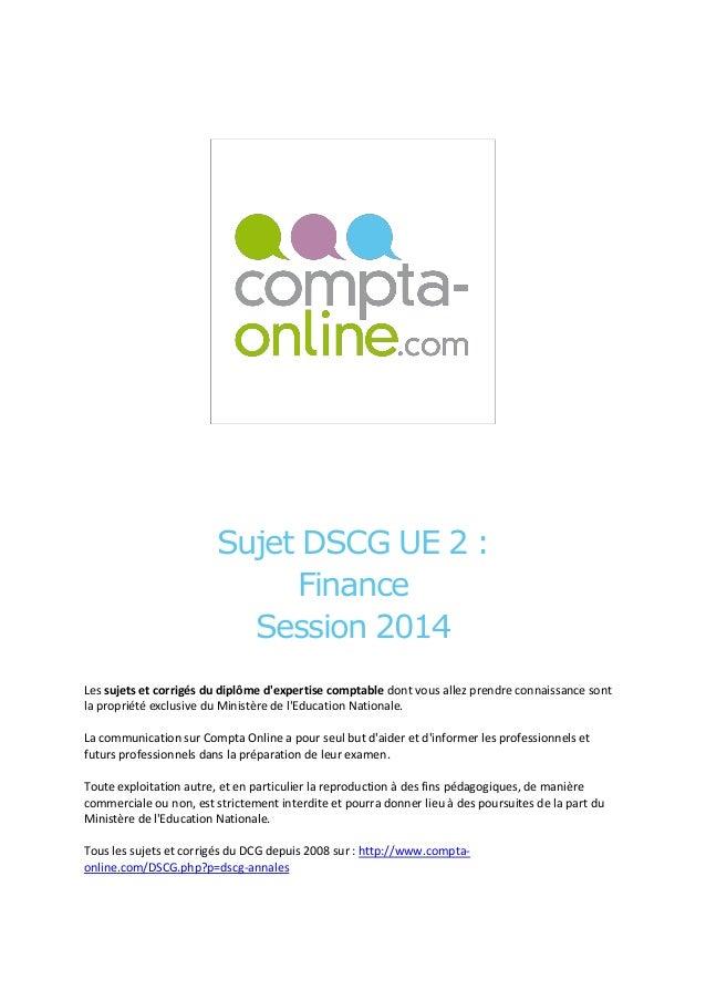 Sujet DSCG UE 2 : Finance Session 2014 Les sujets et corrigés du diplôme d'expertise comptable dont vous allez prendre con...