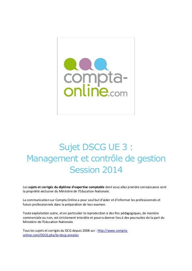 Sujet DSCG UE 3 : Management et contrôle de gestion Session 2014 Les sujets et corrigés du diplôme d'expertise comptable d...