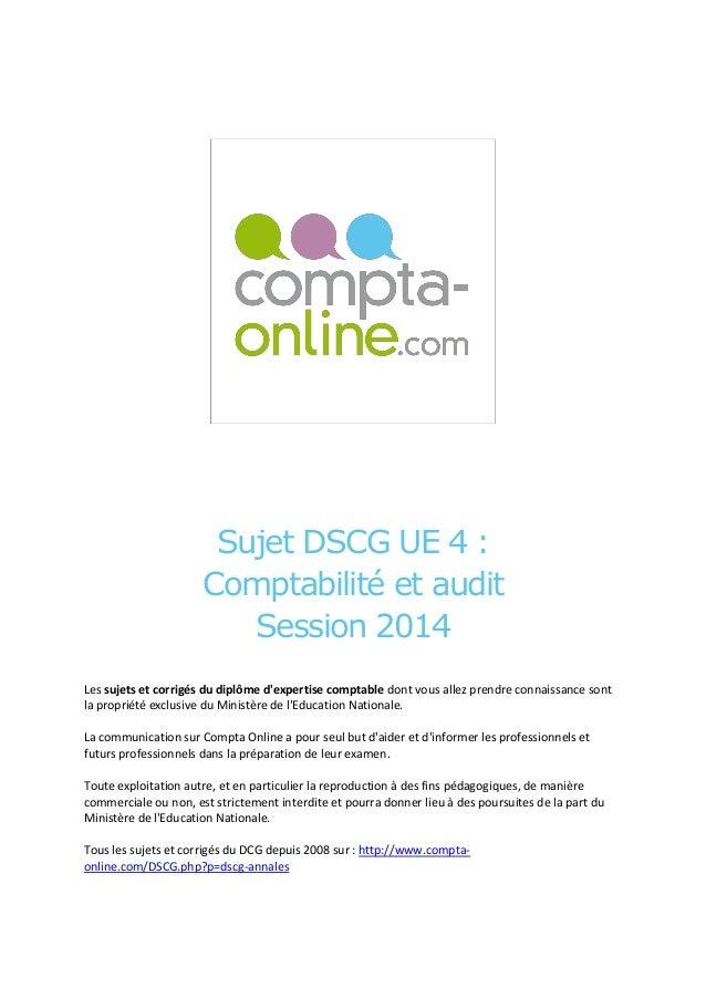 Sujet DSCG UE 4 : Comptabilité et audit Session 2014 Les sujets et corrigés du diplôme d'expertise comptable dont vous all...