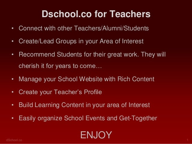 Dschool.co for Teachers • Connect with other Teachers/Alumni/Students  • Create/Lead Groups in your Area of Interest • Rec...
