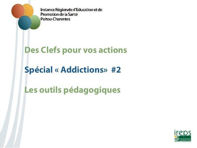 Des Clefs pour vos actions Spécial «Addictions» #2 Les outils pédagogiques