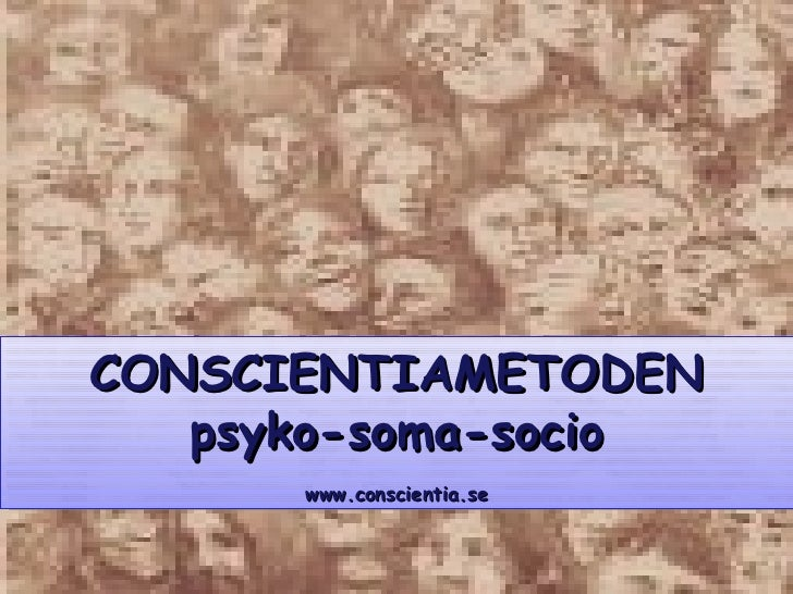 CONSCIENTIAMETODEN p syko-soma-socio www.conscientia.se