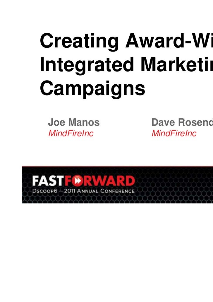 Creating Award-WinningIntegrated MarketingCampaignsJoe Manos     Dave RosendahlMindFireInc   MindFireInc