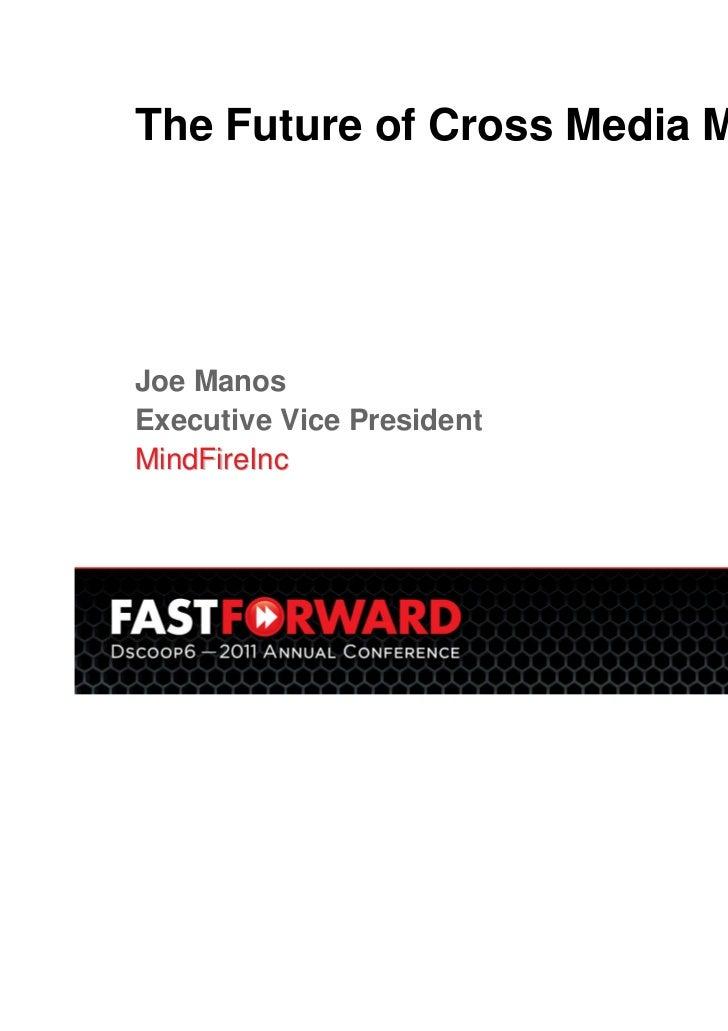 The Future of Cross Media MarketingJoe ManosExecutive Vice PresidentMindFireInc