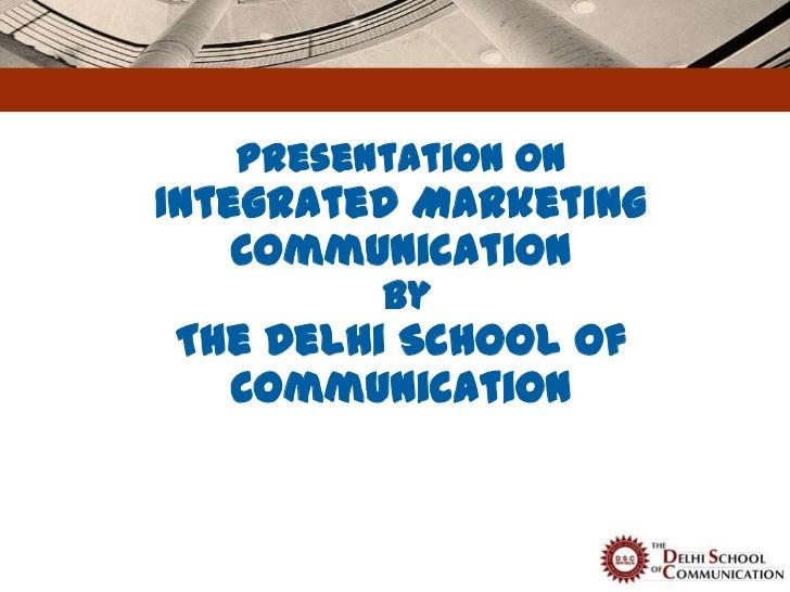 Presentation onIntegrated Marketing    Communication         byThe Delhi School of  Communication