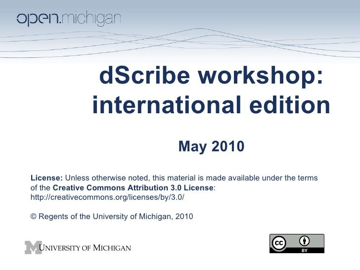 dScribe workshop: international edition May 2010 License:  Unless otherwise noted, this material is made available under t...
