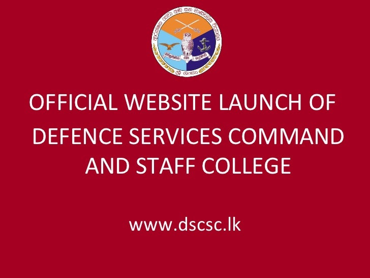 www.dscsc.lk OFFICIAL WEBSITE LAUNCH OF  DEFENCE SERVICES COMMAND AND STAFF COLLEGE