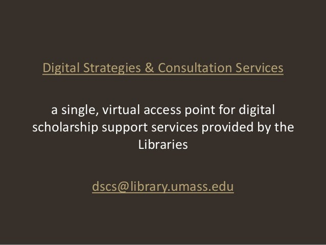 Digital Strategies & Consultation Services   a single, virtual access point for digitalscholarship support services provid...