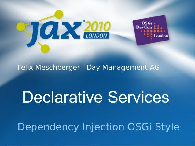 Declarative Services Dependency Injection OSGi Style Felix Meschberger | Day Management AG