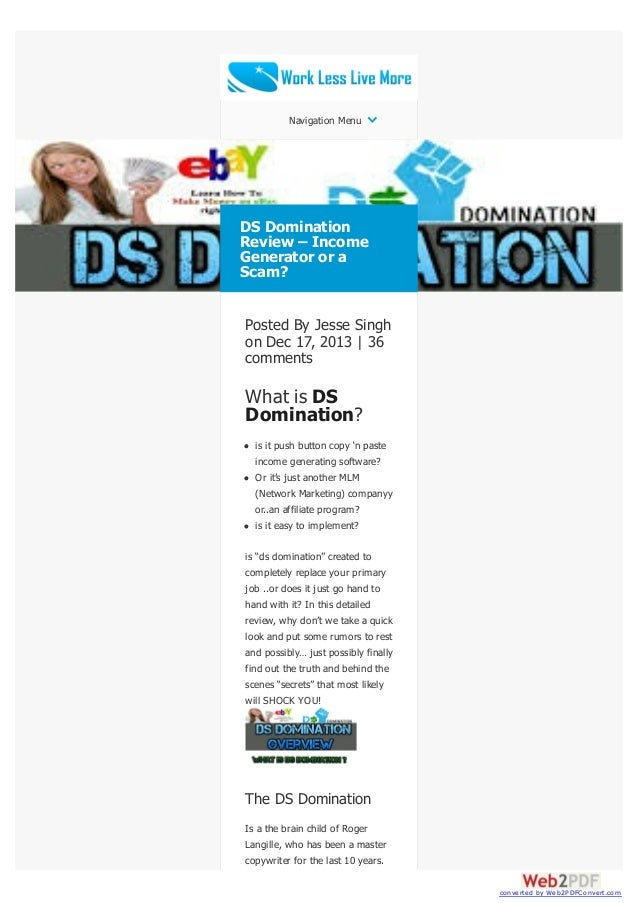 Navigation Menu  DS Domination Review – Income Generator or a Scam? Posted By Jesse Singh on Dec 17, 2013 | 36 comments  W...